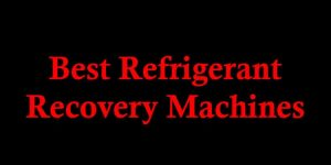 Best Refrigerant Recovery Machines