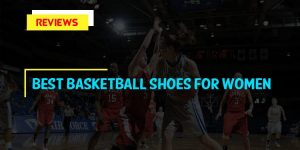 Best Basketball Shoes For Women