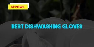 Top 10 Best Dishwashing Gloves Reviews in 2018
