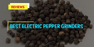 Best Electric Pepper Grinders