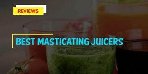 Top 10 Best Masticating Juicers in 2020 Reviews
