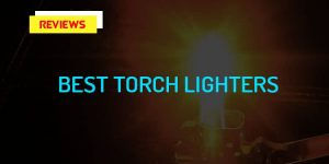 Top 10 Best Torch Lighters in 2017
