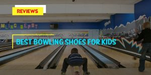 Top 8 Best Bowling Shoes for Kids in 2018 Reviews