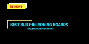 Top 8 Best Built-In Ironing Boards In 2021 – Products Review