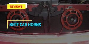 Best Car Horns In 2021 Review – The Only 8 Best Models
