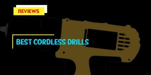 Top 9 Best Cordless Drills in 2019 Reviews