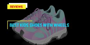 Top 8 Best Kids' Shoes with Wheels in 2019 Reviews
