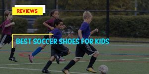 Top 9 Best Soccer Shoes for Kids in 2018 Reviews