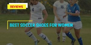 Best Soccer Shoes For Women