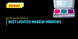 Top 10 Best Lighted Makeup Mirrors in 2018 Reviews & Buyer's Guides