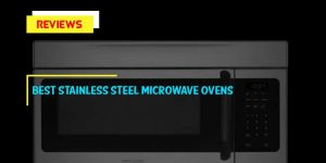 Top 10 Best Stainless Steel Microwave Ovens in 2019 Reviews For Home Use