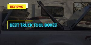 Top 10 Best Truck Tool Boxes In 2021 Review & Buying Tips
