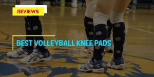 The 7 Best Volleyball Knee Pads in 2020 Reviews