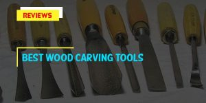 Top 10 Best Wood Carving Tools in 2019 Reviews and Buyer's Guides