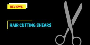 Top 10 Best Hair Cutting Shears In 2020 Review & Buyer's Guides