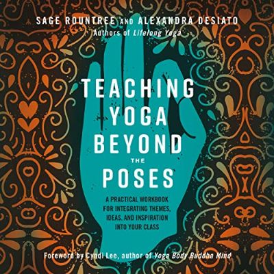 Teaching Yoga Beyond the Poses- A Practical Workbook